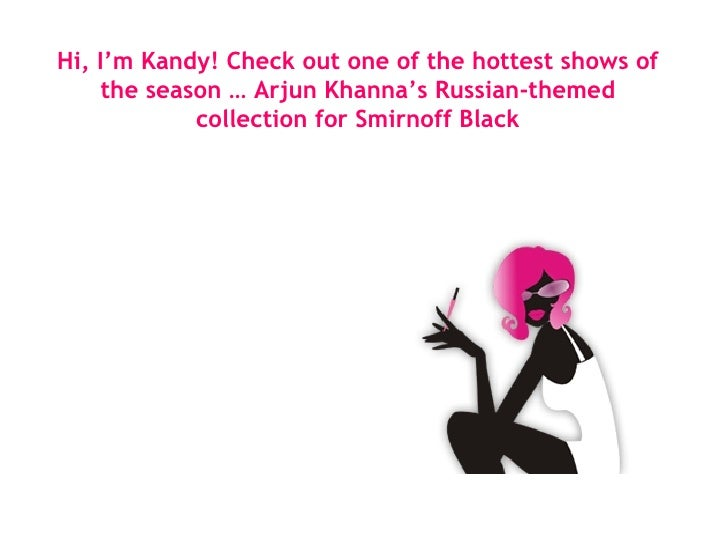 Hi, I'm Kandy! Check out one of the hottest shows of the season … Arjun Khanna's Russian-themed collection for Smirnoff Bl...