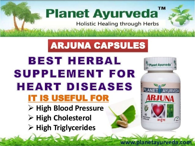 www.planetayurveda.comARJUNA CAPSULESIT IS USEFUL FOR High Blood Pressure High Cholesterol High Triglycerides