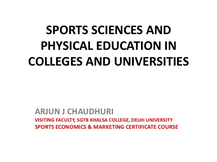 SPORTS SCIENCES AND  PHYSICAL EDUCATION INCOLLEGES AND UNIVERSITIES ARJUN J CHAUDHURI VISITING FACULTY, SGTB KHALSA COLLEG...