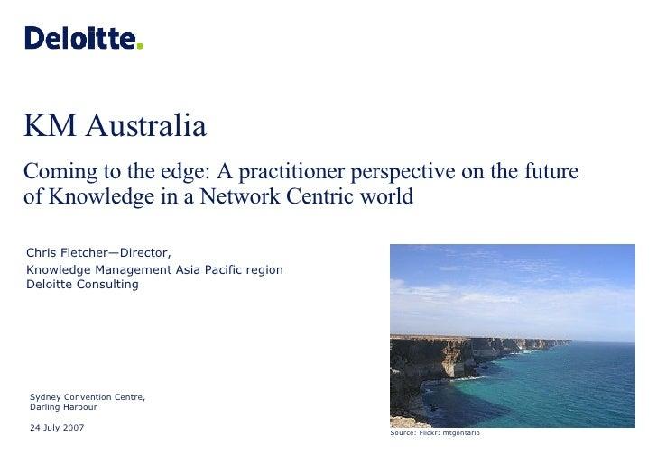 Sydney Convention Centre, Darling Harbour 24 July 2007 Chris Fletcher—Director,  Knowledge Management Asia Pacific region ...