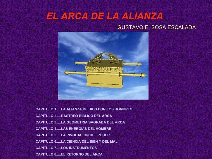 EL ARCA DE LA ALIANZA GUSTAVO E. SOSA ESCALADA CAPITULO 1.....LA ALIANZA DE DIOS CON LOS HOMBRES CAPITULO 2.....RASTREO BI...