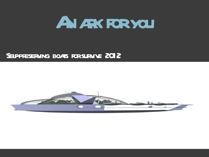 An ark for  you Self-preserving  boats  for survive  2012