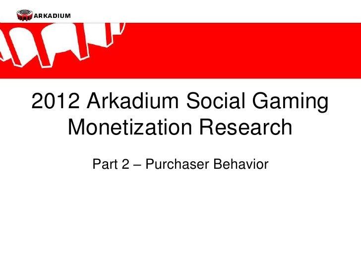2012 Arkadium Social Gaming Monetization Research - Part 2: Purchaser Behavior
