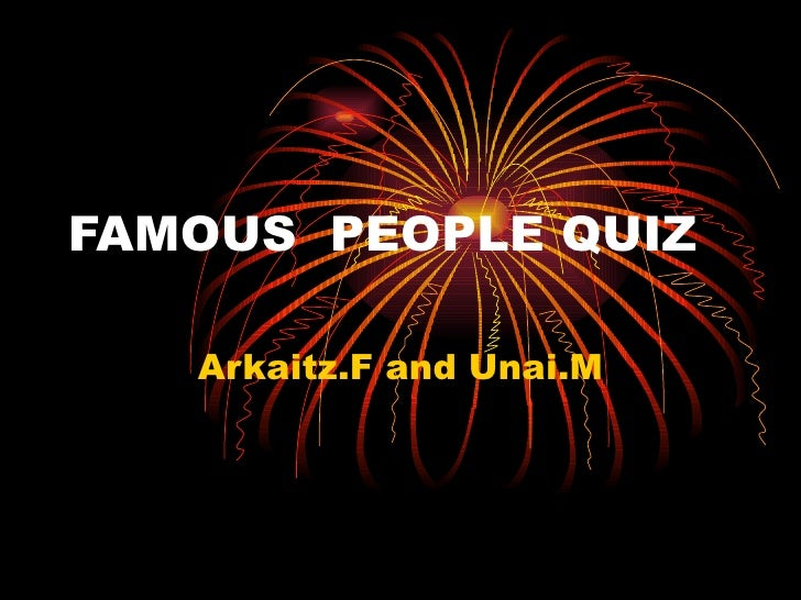 FAMOUS PEOPLE QUIZ   Arkaitz.F and Unai.M