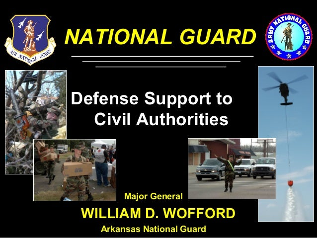 1 NATIONAL GUARD WILLIAM D. WOFFORD Defense Support to Civil Authorities Major General Arkansas National Guard