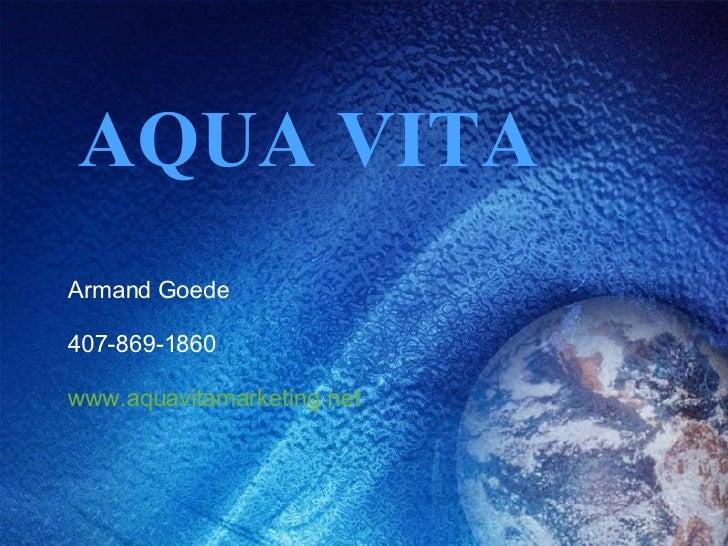 AQUA VITA Armand Goede 407-869-1860 www.aquavitamarketing.net