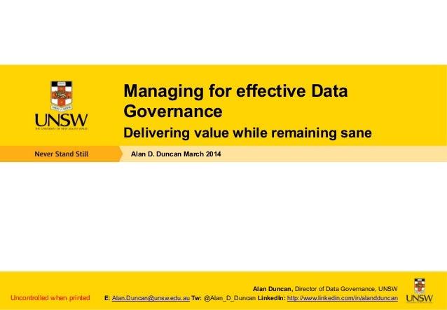 Alan Duncan, Director of Data Governance, UNSW E: Alan.Duncan@unsw.edu.au Tw: @Alan_D_Duncan LinkedIn: http://www.linkedin...