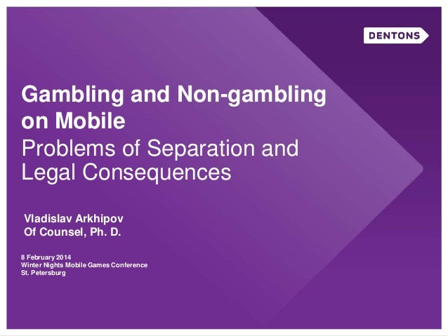 Gambling and Non-gambling on Mobile Problems of Separation and Legal Consequences 8 February 2014 Winter Nights Mobile Gam...
