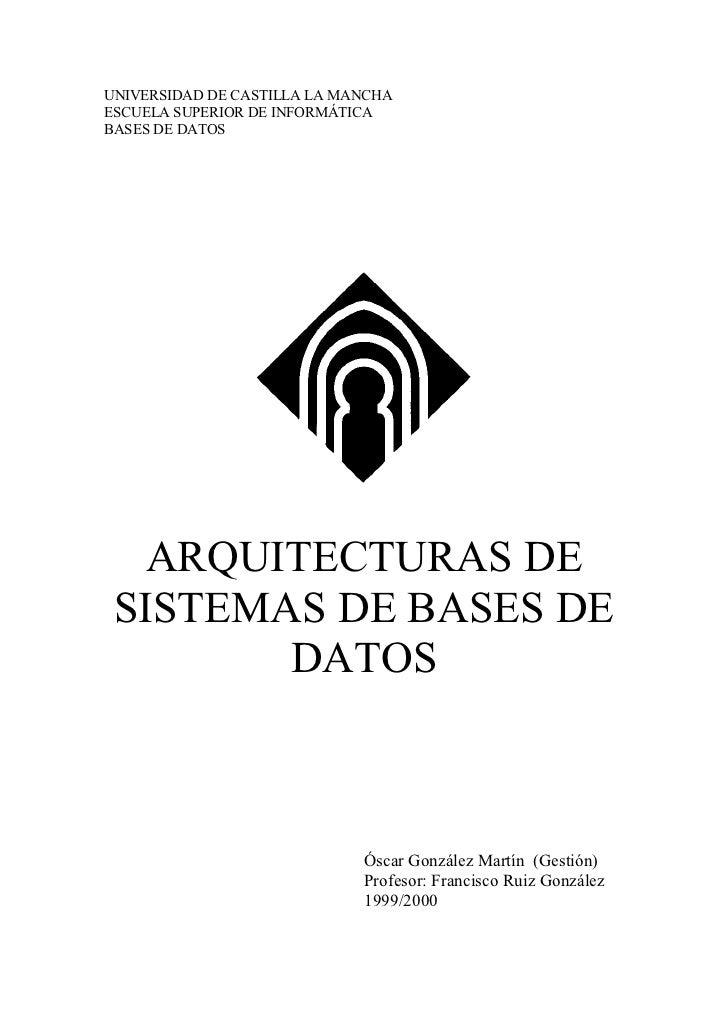 UNIVERSIDAD DE CASTILLA LA MANCHAESCUELA SUPERIOR DE INFORMÁTICABASES DE DATOS   ARQUITECTURAS DE SISTEMAS DE BASES DE    ...