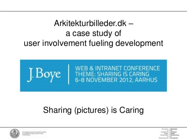 Arkitekturbilleder.dk –           a case study ofuser involvement fueling development     Sharing (pictures) is Caring