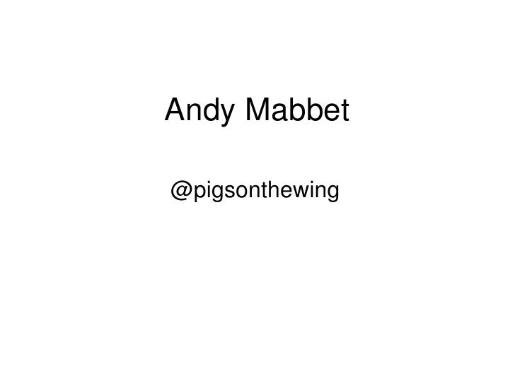 Andy Mabbet<br />@pigsonthewing<br />