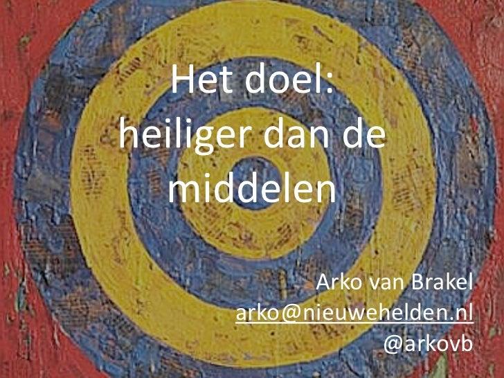 Hetdoel:heiligerdande  middelen            ArkovanBrakel      arko@nieuwehelden.nl                  @arkovb
