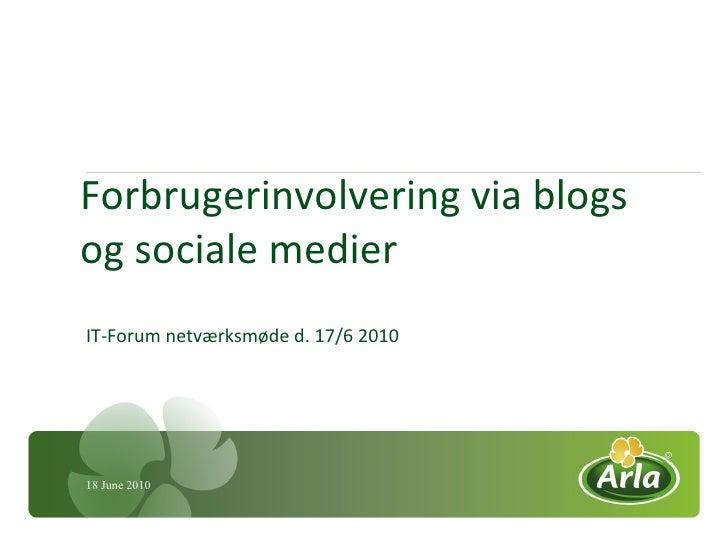 Forbrugerinvolvering via blogs og sociale medier IT-Forum netværksmøde d. 17/6 2010