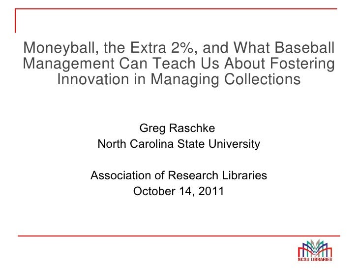 ARL Collections Presentation: Moneyball, the Extra 2%, and What Baseball Management Can Teach Us About Fostering Innovation in Managing Collections