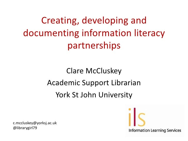 Creating, developing and     documenting information literacy              partnerships                       Clare McClus...