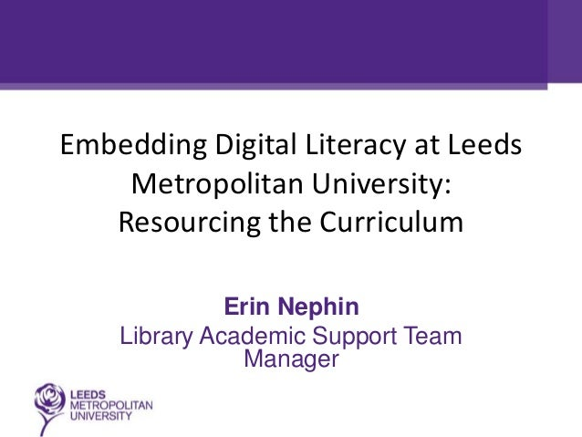 Embedding Digital Literacy at Leeds Metropolitan University:resourcing the curriculum by Erin Nephin