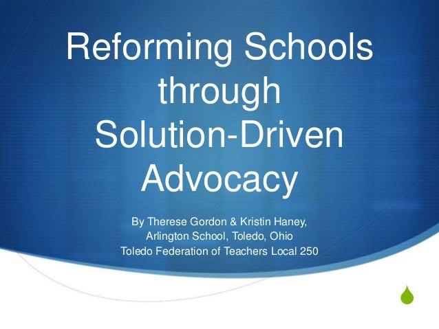 S Reforming Schools through Solution-Driven Advocacy By Therese Gordon & Kristin Haney, Arlington School, Toledo, Ohio Tol...