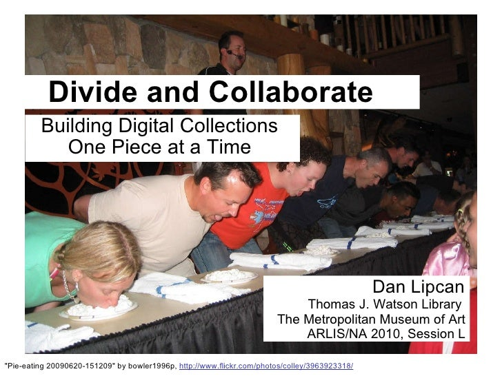 Divide and Collaborate: Building Digiral Collections One Piece at A Time, ARLIS/NA 2010