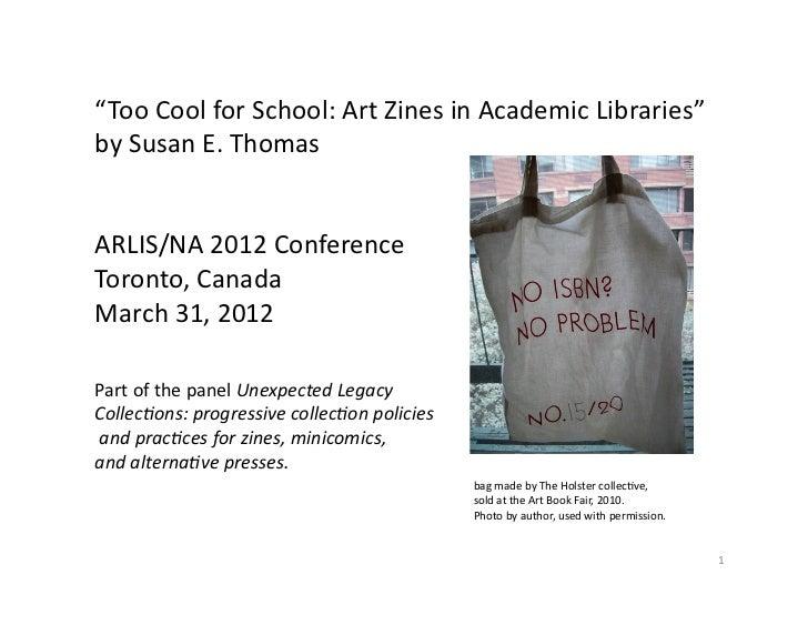 """TooCoolforSchool:ArtZinesinAcademicLibraries""bySusanE.ThomasARLIS/NA2012ConferenceToronto,CanadaMarch3..."