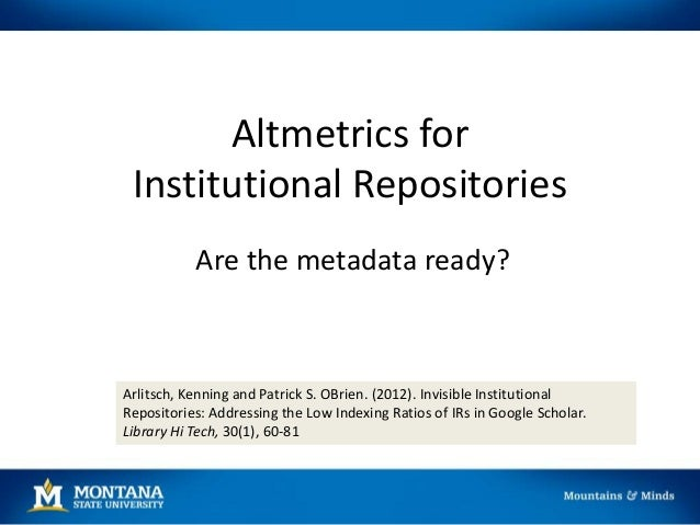 Altmetrics for Institutional Repositories Are the metadata ready?  Arlitsch, Kenning and Patrick S. OBrien. (2012). Invisi...