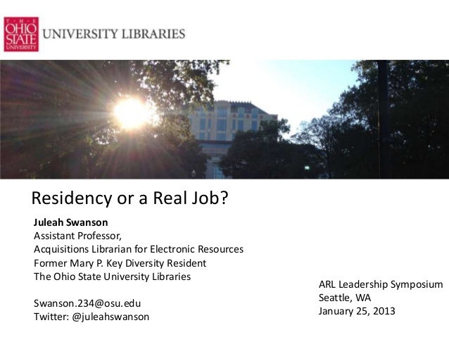 Residency or a Real Job?Juleah SwansonAssistant Professor,Acquisitions Librarian for Electronic ResourcesFormer Mary P. Ke...