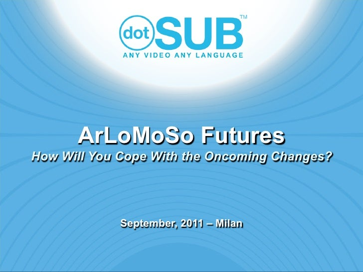 ArLoMoSo FuturesHow Will You Cope With the Oncoming Changes?             September, 2011 – Milan