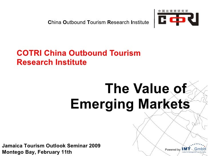 COTRI China Outbound Tourism Research Institute The Value of  Emerging Markets Jamaica Tourism Outlook Seminar 2009 Monteg...