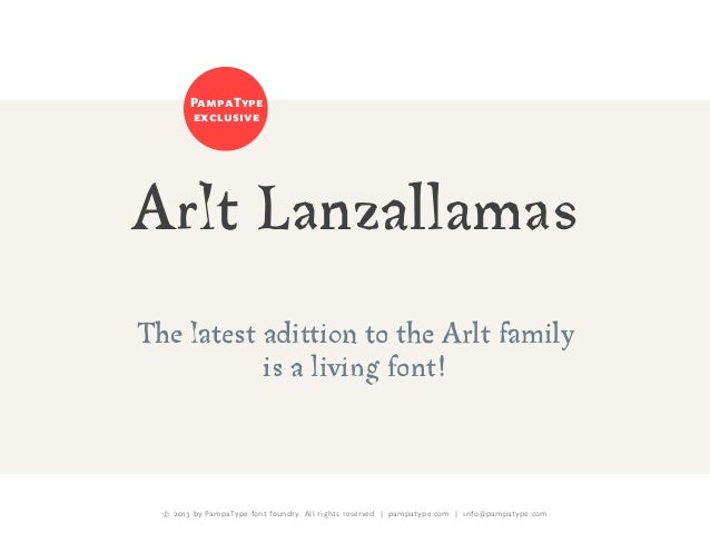 © 2013 by PampaType font foundry. All rights reserved | pampatype.com | info@pampatype.com Arlt Lanzallamas The latest adi...