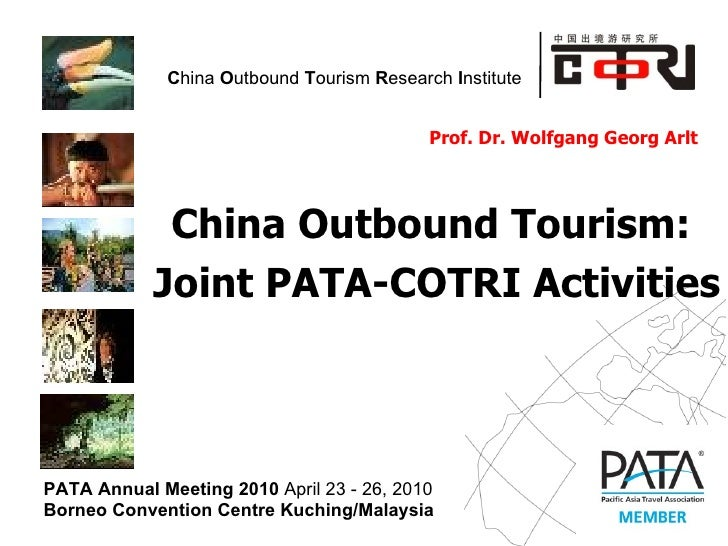 Prof. Dr. Wolfgang Georg Arlt  China Outbound Tourism:  Joint PATA-COTRI Activities  PATA Annual Meeting 2010  April 23 - ...