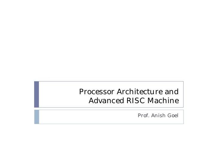 Processor Architecture and  Advanced RISC Machine               Prof. Anish Goel