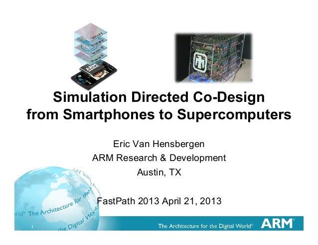 Simulation Directed Co-Designfrom Smartphones to Supercomputers           Eric Van Hensbergen        ARM Research & Develo...