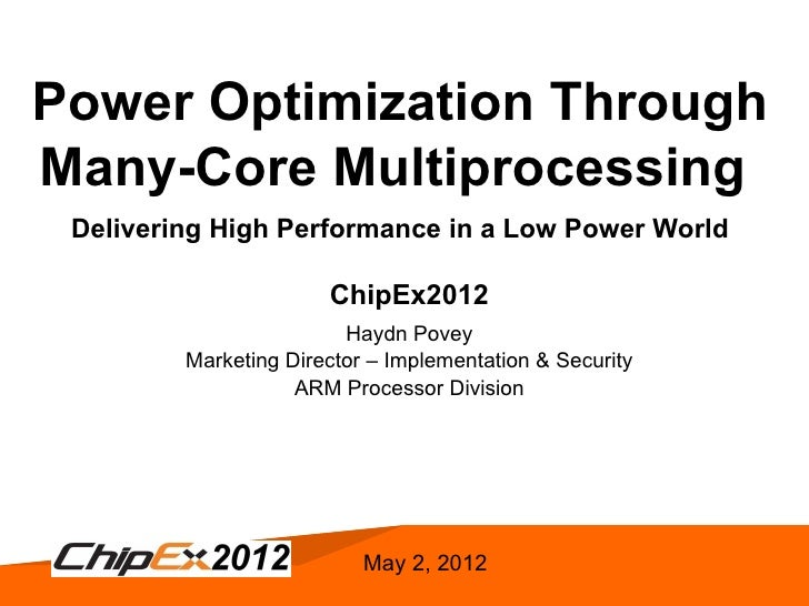 Power Optimization ThroughMany-Core Multiprocessing    Delivering High Performance in a Low Power World                   ...