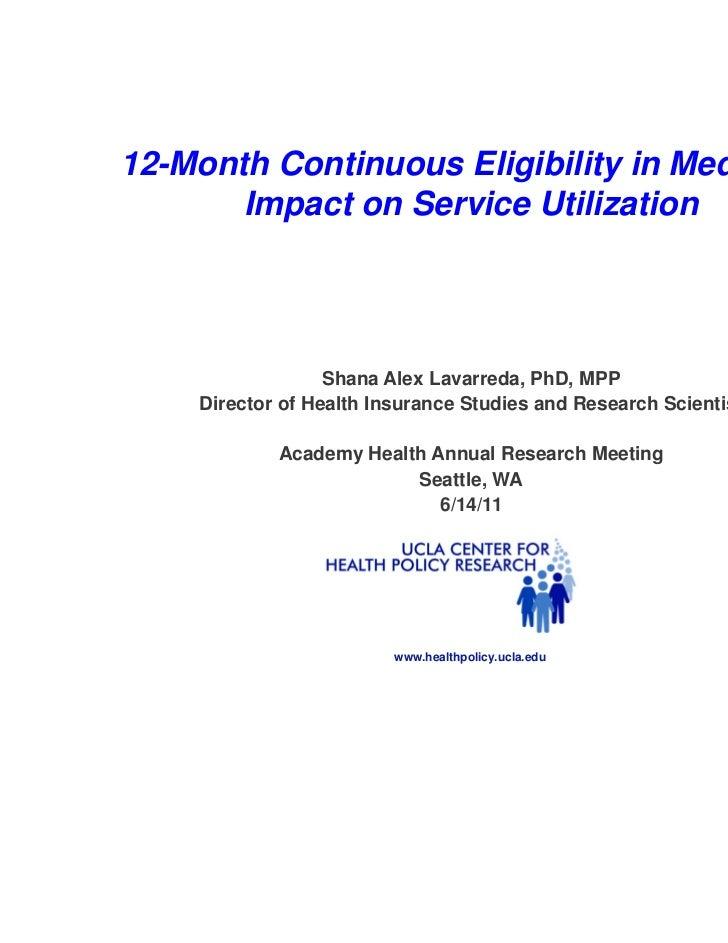 12-Month Continuous Eligibility in Medicaid:       Impact on Service Utilization                  Shana Alex Lavarreda, Ph...