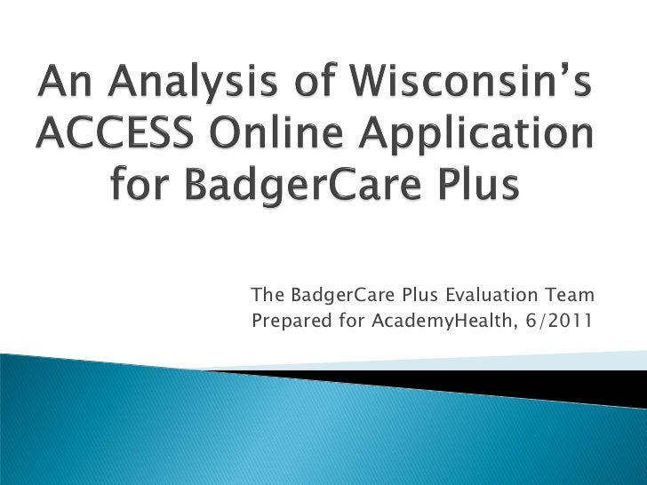 The BadgerCare Plus Evaluation TeamPrepared for AcademyHealth, 6/2011