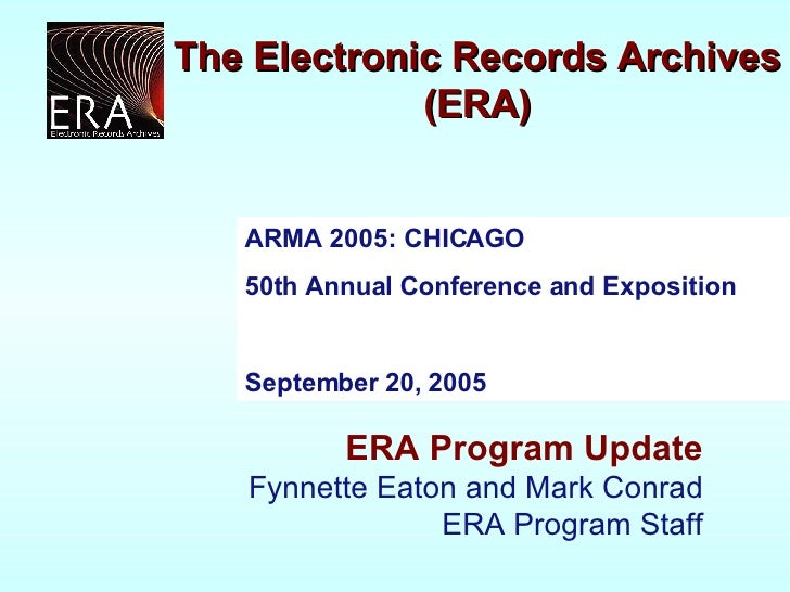 ARMA 2005: CHICAGO  50th Annual Conference and Exposition  September 20, 2005 ERA Program Update Fynnette Eaton and Mark C...