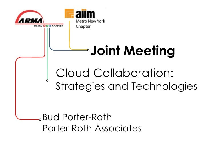 Joint Meeting   Cloud Collaboration:   Strategies and TechnologiesBud Porter-RothPorter-Roth Associates