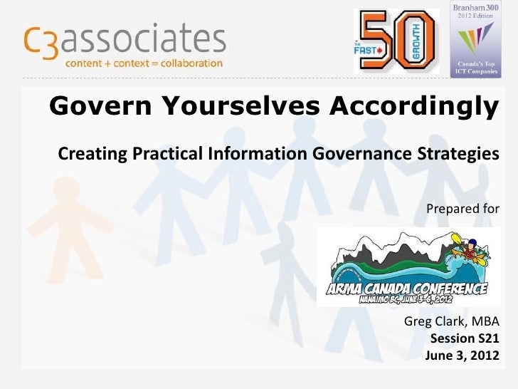 ARMA Canada 2012 - Govern Yourselves Accordingly - Practical Information Governance Strategies