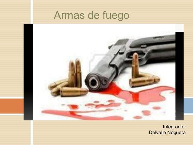 Armas de fuego Integrante: Delvalle Noguera