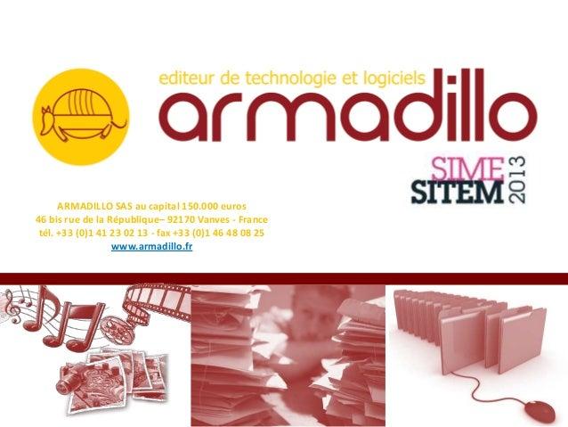 ARMADILLO SAS au capital 150.000 euros46 bis rue de la République– 92170 Vanves - France tél. +33 (0)1 41 23 02 13 - fax +...