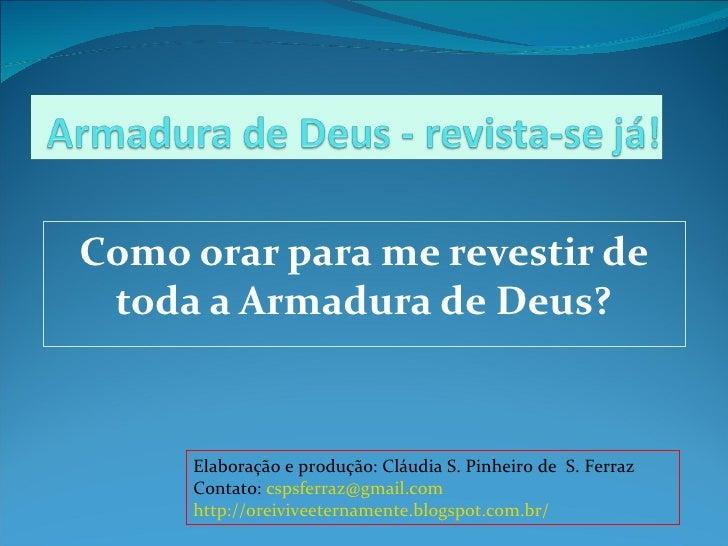 Como orar para me revestir de toda a Armadura de Deus?     Elaboração e produção: Cláudia S. Pinheiro de S. Ferraz     Con...