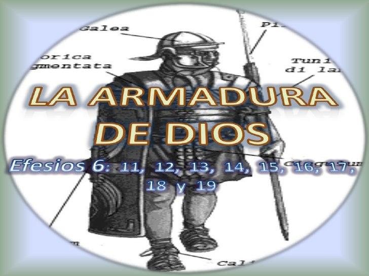 La armadura de dios<br />Efesios 6:  11,  12,  13,  14,  15,  16,  17, 18  y  19<br />