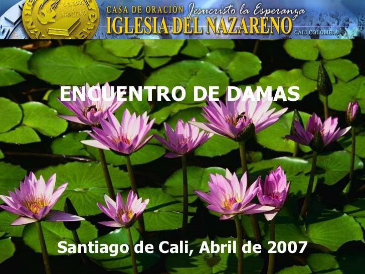 ENCUENTRO DE DAMAS  Santiago de Cali, Abril de 2007