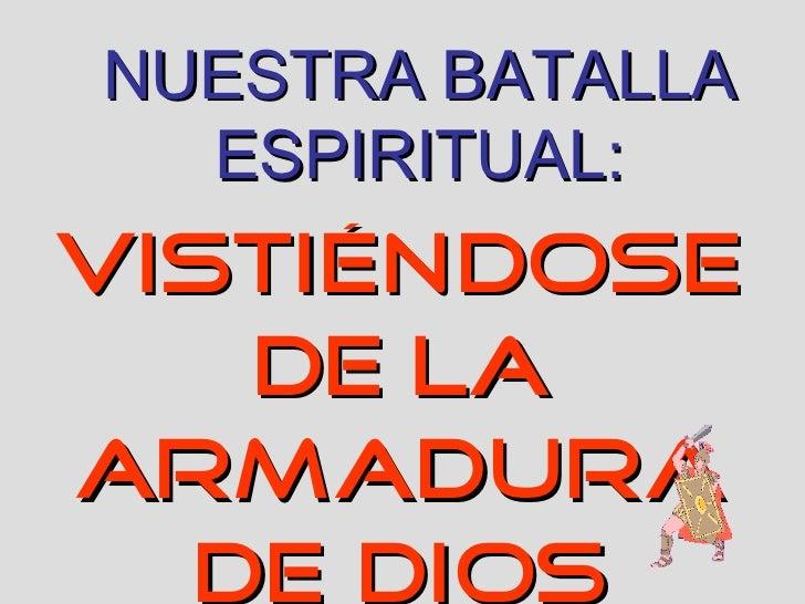 VISTIÉNDOSE DE LA ARMADURA DE DIOS NUESTRA BATALLA ESPIRITUAL: