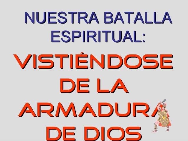 NUESTRA BATALLA ESPIRITUAL:  VISTIÉNDOSE DE LA ARMADURA DE DIOS