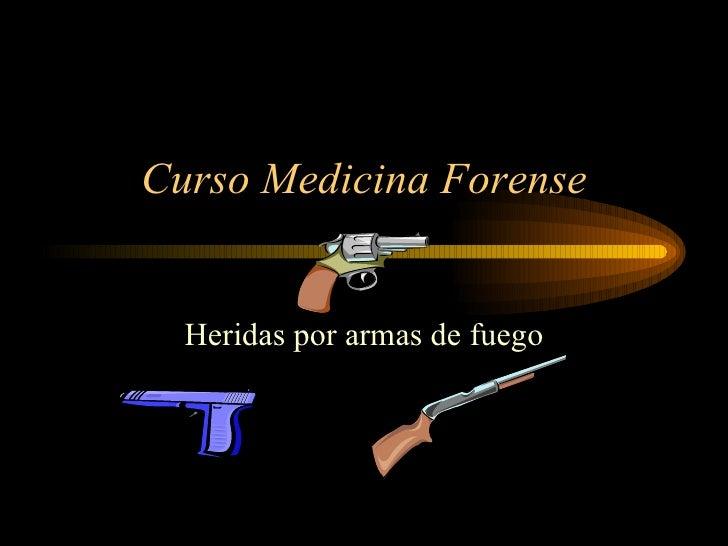 Curso Medicina Forense Heridas por armas de fuego