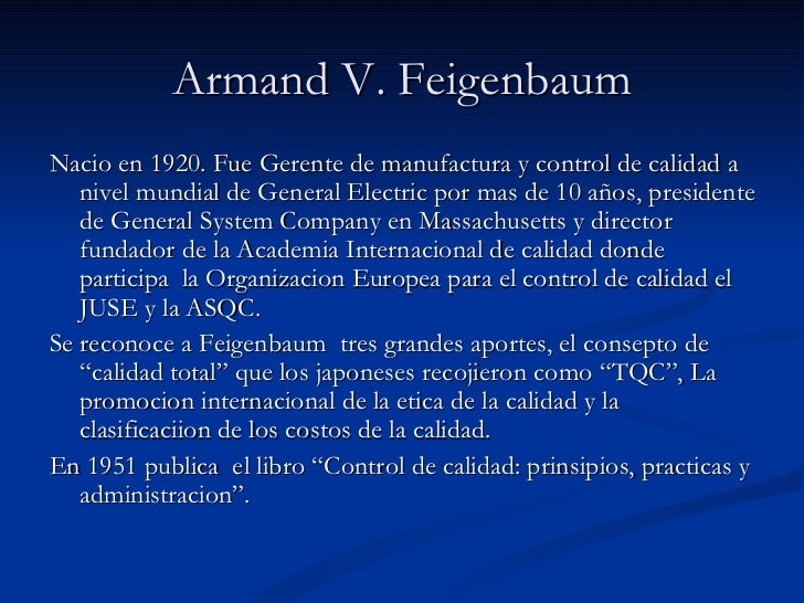 armand vallin feigenbaum Armand vallin feigenbaum armand vallin feigenbaum born in 1922 is an american quality control expert and businessman he received a bachelor's degree from union college, and his master's.