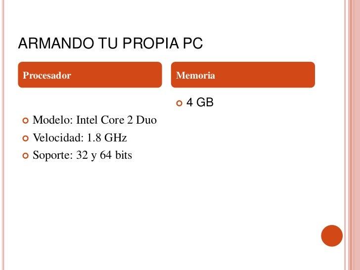 ARMANDO TU PROPIA PCProcesador                   Memoria                                4 GB Modelo: Intel Core 2 Duo V...
