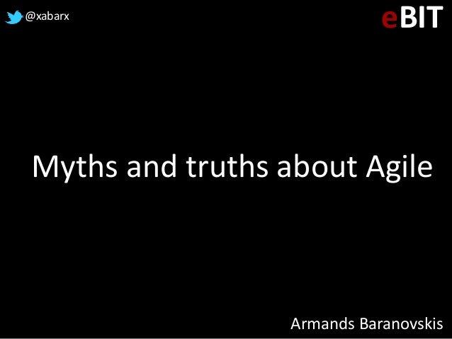 Myths and truths about Agile Armands Baranovskis @xabarx eBIT