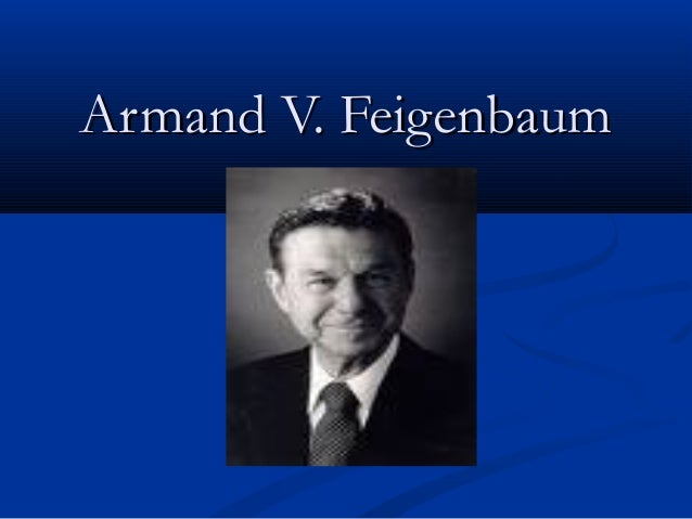 armand vallin feigenbaum Armand vallin feigenbaum (april 6, 1922 – november 13, 2014) was an american businessman, management consultant, and quality control expert he started his career as manager at general electric (ge) in schenectady.
