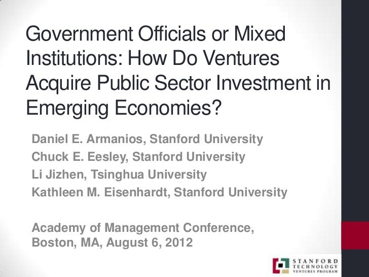 Government Officials or MixedInstitutions: How Do VenturesAcquire Public Sector Investment inEmerging Economies?Daniel E. ...
